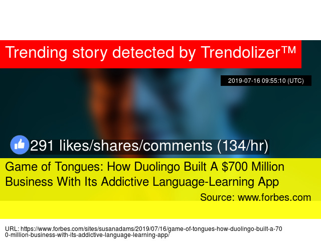 Game of Tongues: How Duolingo Built A $700 Million Business With Its
