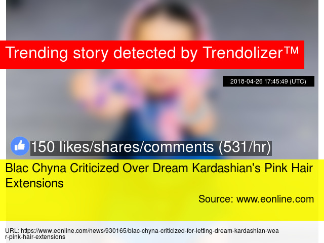 Blac Chyna Criticized Over Dream Kardashian39s Pink Hair Extensions